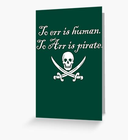 To err is human. To Arr is pirate. Greeting Card