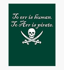 To err is human. To Arr is pirate. Photographic Print