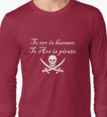 To err is human. To Arr is pirate. Long Sleeve T-Shirt