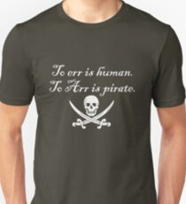 To err is human. To Arr is pirate. Unisex T-Shirt
