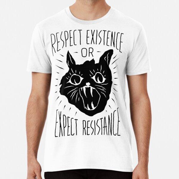 Respect Existance or Expect Resistance Premium T-Shirt