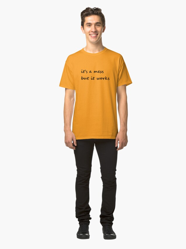 Alternate view of it's a mess but it works - Clothing Classic T-Shirt