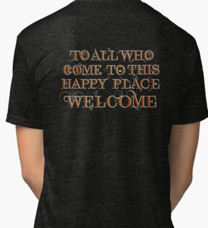 To All Who Come to This Happy Place (White) Tri-blend T-Shirt