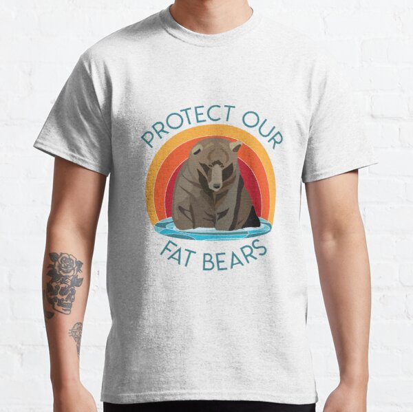 Protect Our Fat Bears Classic T-Shirt