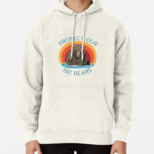 Protect Our Fat Bears Pullover Hoodie