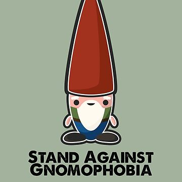 Stand Against Gnomophobia by adamgamm