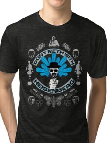 Don't Meth With Heisenberg Tri-blend T-Shirt