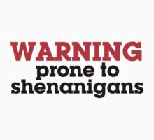 Warning prone to shenanigans