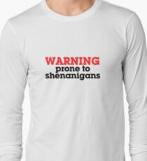 Warning prone to shenanigans Long Sleeve T-Shirt