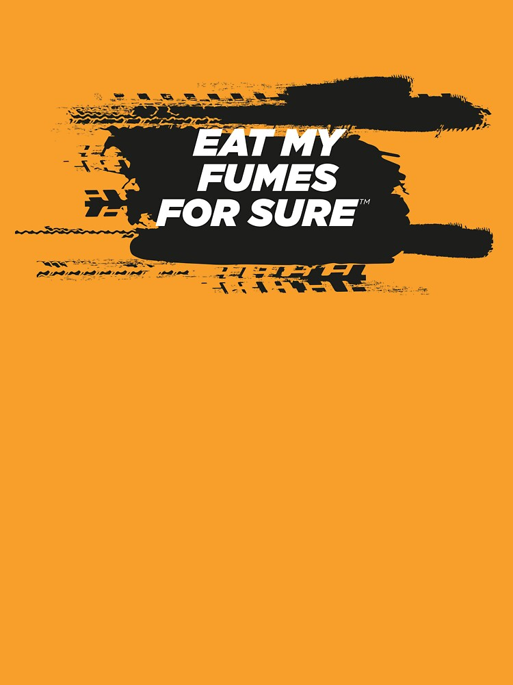 EAT MY FUMES For Sure Motorsport T-Shirt by ForSure