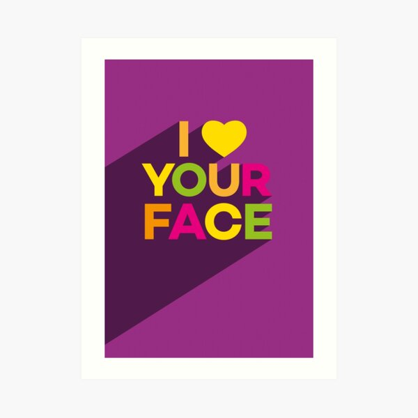 I Love Your Face Art Print