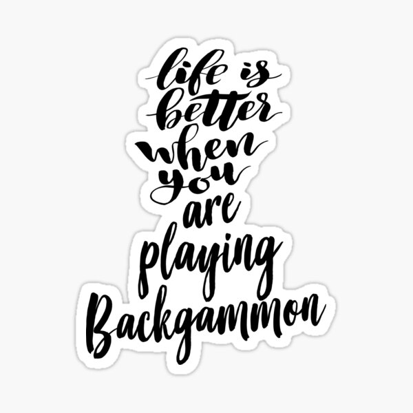 Life Is Better When You Are Playing Backgammon Sticker