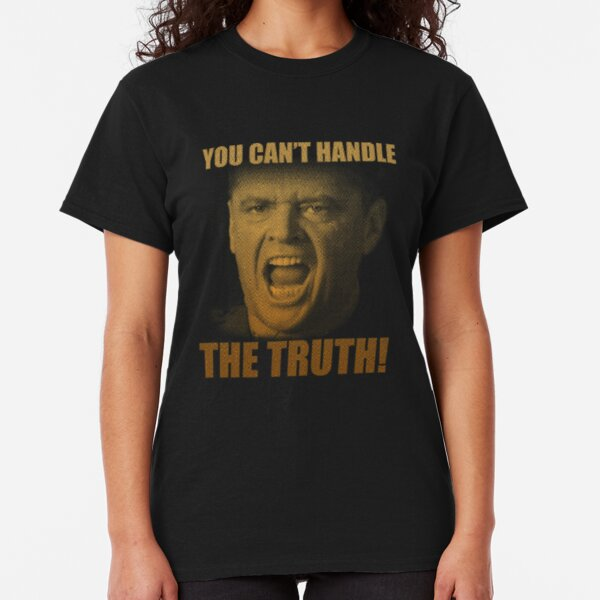 You Can't Handle The Truth #4 Classic T-Shirt