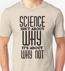 Science Isn't About Why T-Shirt