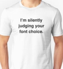 I'm Silently Judging Your Font Choice Unisex T-Shirt