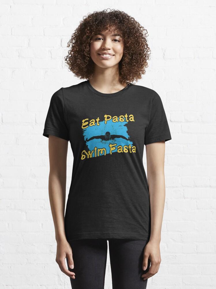 Alternate view of Eat Pasta Swim Fasta - I Love Italian Pasta Essential T-Shirt