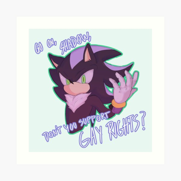 Don't you support gay rights, Shadow? Art Print