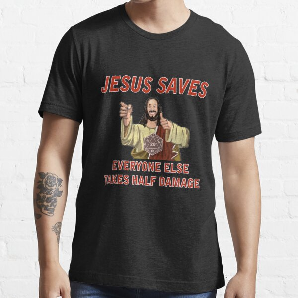 Jesus Saves, Everyone else takes half damage Essential T-Shirt