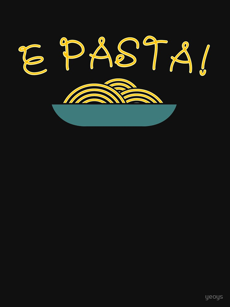 E Pasta - Funny I Love Italian Pasta by yeoys