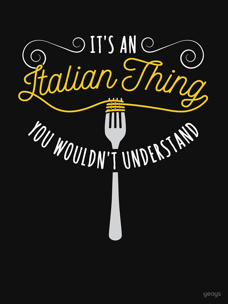 It's An Italian Thing You Wouldn't Understand - Funny I Love Italian Pasta by yeoys