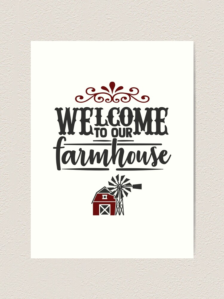 Welcome To Our Farmhouse Art Print By Tnbackroads Redbubble