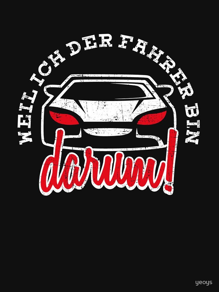 Weil Ich Der Fahrer Bin Darum - Auto Spruch by yeoys