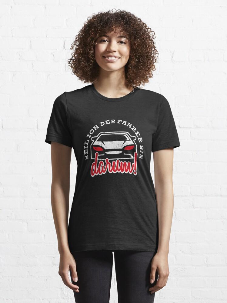 Alternate view of Weil Ich Der Fahrer Bin Darum - Auto Spruch Essential T-Shirt