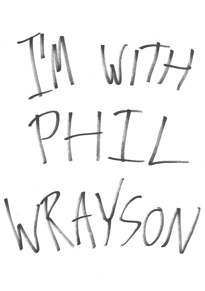 I'm with Phil Wrayson by malcolm-