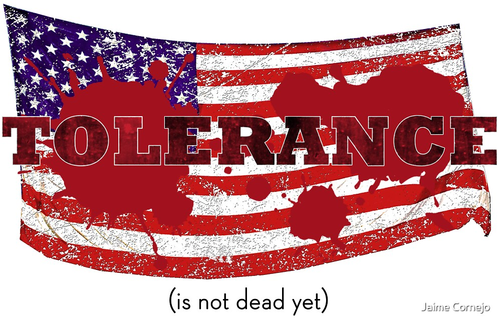 TOLERANCE (is not dead yet) by Jaime Cornejo