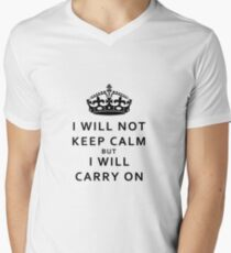 """""""l not keep calm but I will carry on"""" in black V-Neck T-Shirt"""