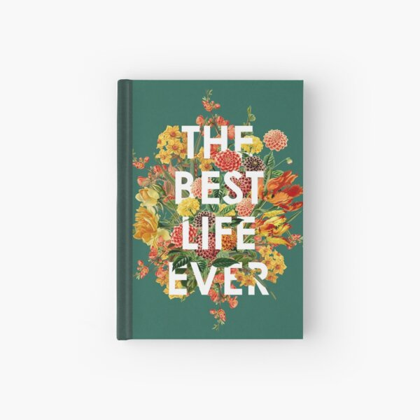 THE BEST LIFE EVER (FLORAL) Hardcover Journal