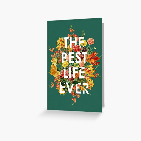 THE BEST LIFE EVER (FLORAL) Greeting Card