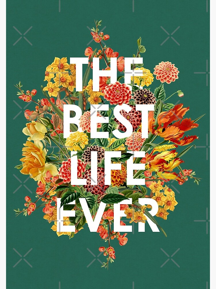 THE BEST LIFE EVER (FLORAL) by JenielsonDesign