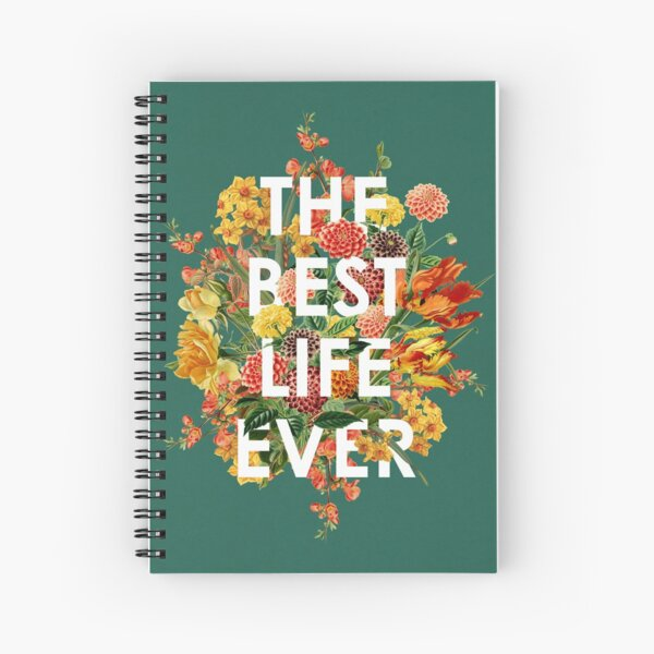 THE BEST LIFE EVER (FLORAL) Spiral Notebook
