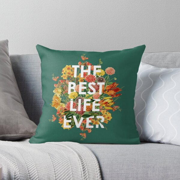 THE BEST LIFE EVER (FLORAL) Throw Pillow