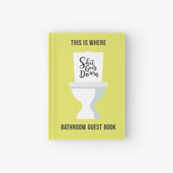 This is Where Shit Goes Down: Bathroom Guest Book Hardcover Journal