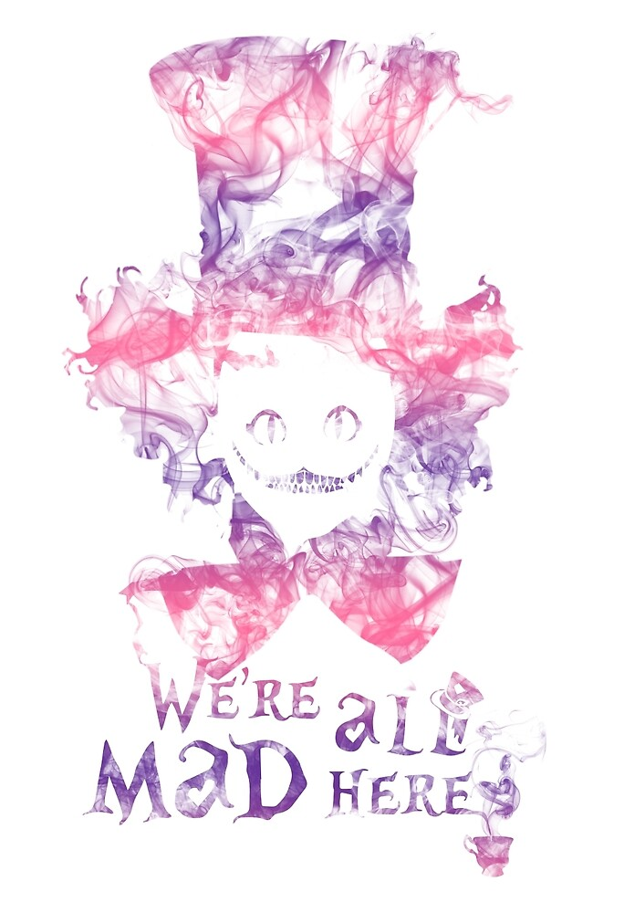 We're All Mad Here by Bguy