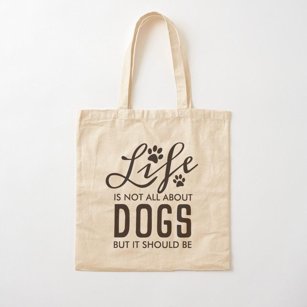 Life Is No All About Dogs But it Should Be | Black Cotton Tote Bag