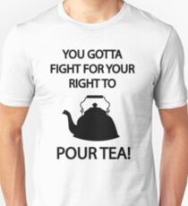 Fight for your right to POUR TEA Unisex T-Shirt