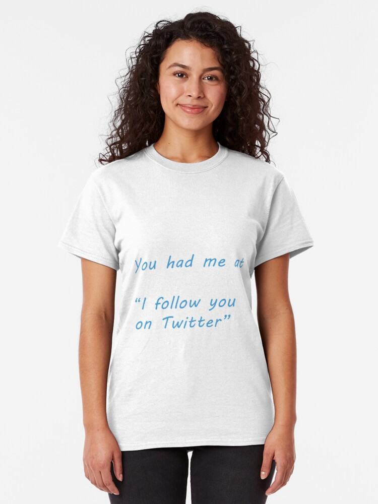 Alternate view of You had me at ... Twitter Classic T-Shirt