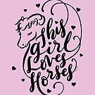 Horse Lover Gift, This Girl Loves Horses  by DoubleBrush