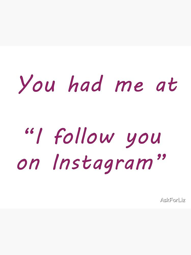 You had me at ... Instagram by AskForLiz
