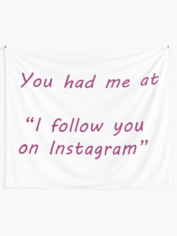 Alternate view of You had me at ... Instagram Tapestry