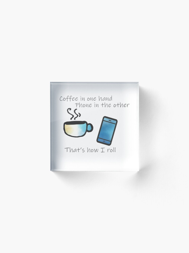 Alternate view of Copy of Copy of Coffee in One Hand - Blue Acrylic Block