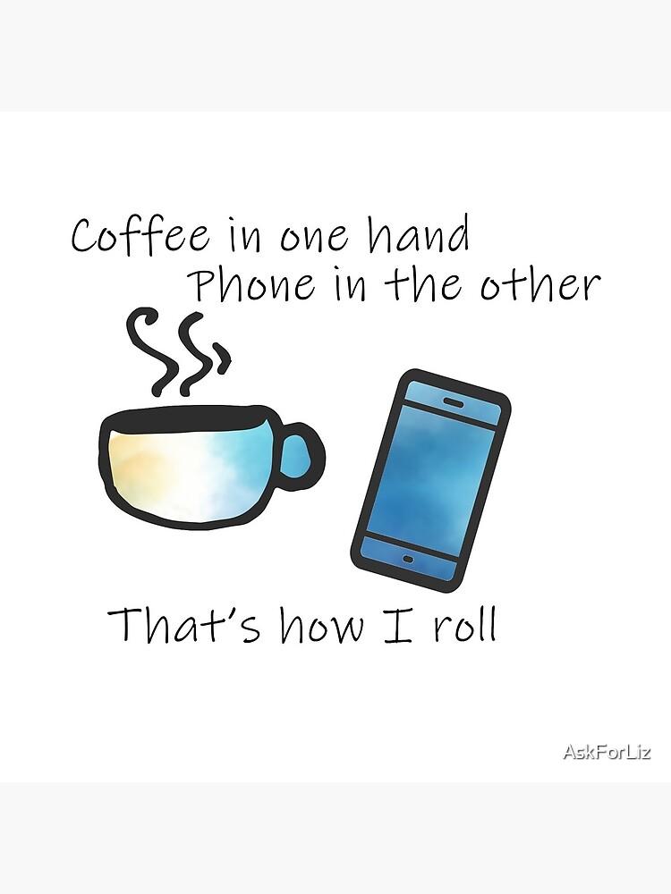 Copy of Copy of Coffee in One Hand - Blue by AskForLiz