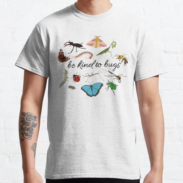be kind to bugs Classic T-Shirt