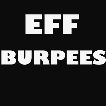 EFF BURPEES - White Letters by ZSBakerStreet