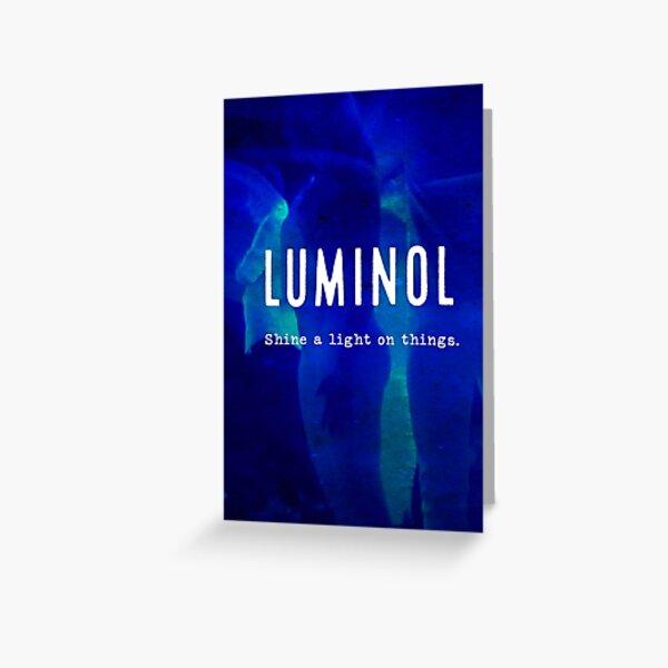 Luminol. Shine a light on things Greeting Card