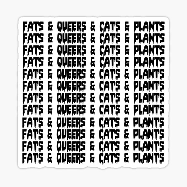 Fats & Queers & Cats & Plants Sticker