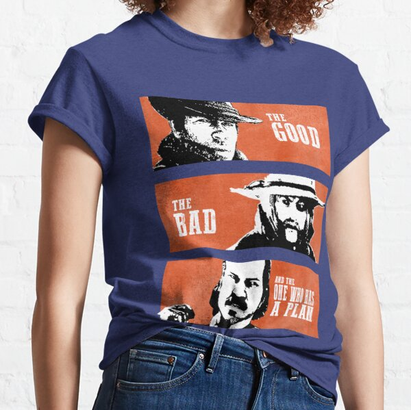 The Good, The Bad and The One Who Has A Plan Classic T-Shirt